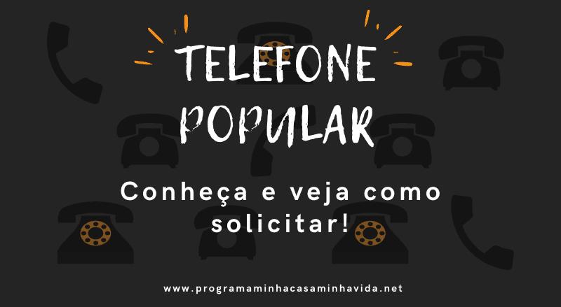 Conheça o Telefone Popular e Veja Como Solicitar!